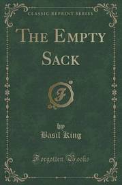 The Empty Sack (Classic Reprint) by Basil King