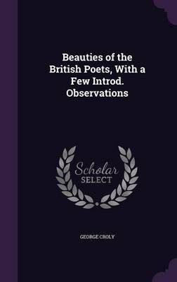 Beauties of the British Poets, with a Few Introd. Observations by George Croly