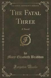 The Fatal Three by Mary , Elizabeth Braddon