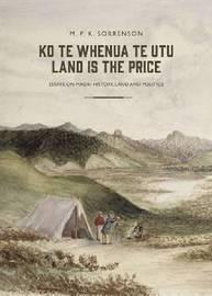 Ko te Whenua te Utu / Land is the Price by M. P. K Sorrenson