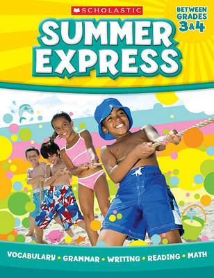 Summer Express, Between Grades 3 & 4 by Scholastic Teaching Resources