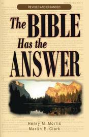 The Bible Has the Answer by Morris