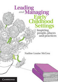 Leading and Managing Early Childhood Settings by Nadine Louise McCrea
