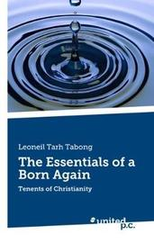 The Essentials of a Born Again by Leoneil Tarh Tabong