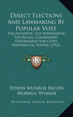 Direct Elections and Lawmaking by Popular Vote: The Initiative, the Referendum, the Recall, Commission Government for Cities Preferential Voting (1912) by Edwin Munroe Bacon image