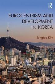 Eurocentrism and Development in Korea by Jongtae Kim