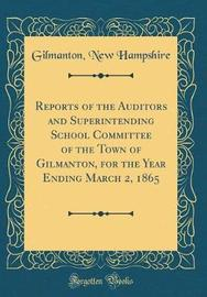 Reports of the Auditors and Superintending School Committee of the Town of Gilmanton, for the Year Ending March 2, 1865 (Classic Reprint) by Gilmanton New Hampshire image