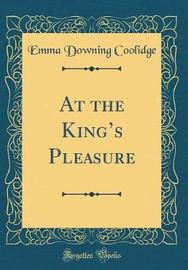 At the King's Pleasure (Classic Reprint) by Emma Downing Coolidge image