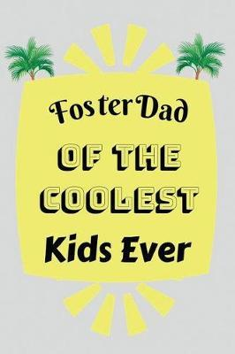 Foster Dad of the Coolest Kids Ever by Lola Yayo
