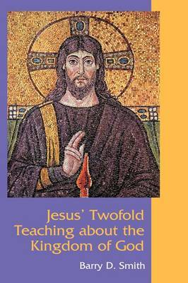 Jesus' Twofold Teaching About the Kingdom of God by Barry D Smith image