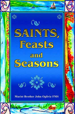 Saints, Feasts and Seasons by John Oglivie image