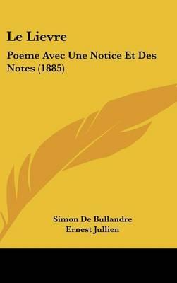 Le Lievre: Poeme Avec Une Notice Et Des Notes (1885) by Simon De Bullandre image