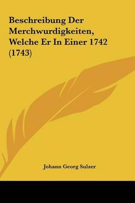 Beschreibung Der Merchwurdigkeiten, Welche Er in Einer 1742 (1743) by Johann Georg Sulzer image