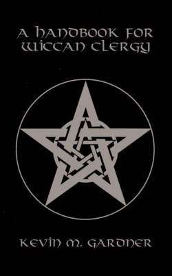 A Handbook for Wiccan Clergy by Kevin M. Gardner