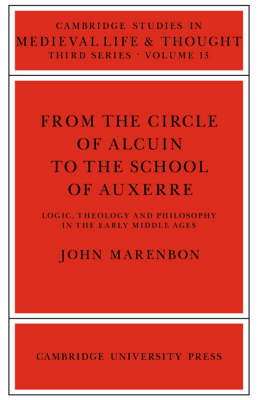 From the Circle of Alcuin to the School of Auxerre by John Marenbon