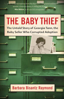 The Baby Thief: The Untold Story of Georgia Tann, the Baby Seller Who Corrupted Adoption by Barbara Raymond