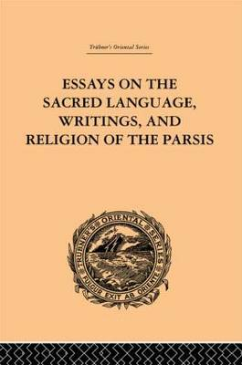 Essays on the Sacred Language, Writings, and Religion of the Parsis by Martin Haug