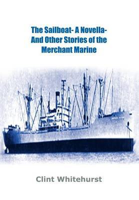 The Sailboat -a Novella- and Other Stories of the Merchant Marine by Clint Whitehurst image