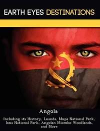 Angola: Including Its History, Luanda, Mupa National Park, Iona National Park, Angolan Miombo Woodlands, and More by Darwin Maron