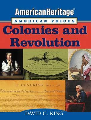 American Heritage, American Voices: Colonies and Revolution by David C King image