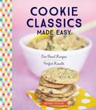 Cookie Classics Made Easy: One-Bowl Recipes, Perfect Results by Brandi Scalise