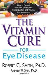 The Vitamin Cure for Eye Disease by Robert G. Smith