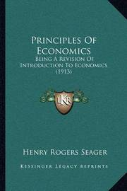 Principles of Economics: Being a Revision of Introduction to Economics (1913) by Henry Rogers Seager