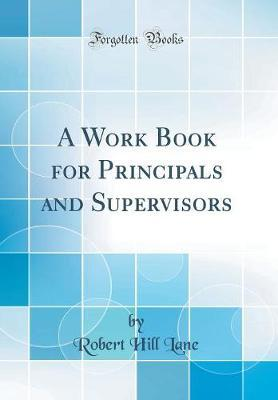 A Work Book for Principals and Supervisors (Classic Reprint) by Robert Hill Lane