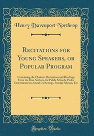 Recitations for Young Speakers, or Popular Program by Henry Davenport Northrop image