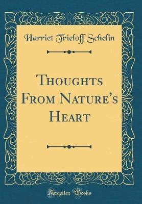 Thoughts from Nature's Heart (Classic Reprint) by Harriet Trieloff Schelin