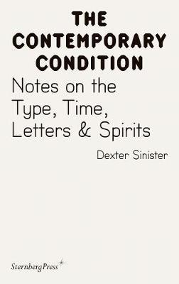 Contemporary Condition - Dexter Sinister. Notes on the Type, Time, Letters & Spirits