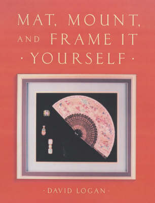 Mat, Mount and Frame it Yourself by David Logan image