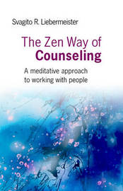 The Zen Way of Counseling by Svagito Liebermeister