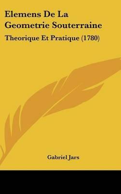 Elemens De La Geometrie Souterraine: Theorique Et Pratique (1780) by Gabriel Jars image