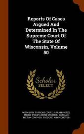 Reports of Cases Argued and Determined in the Supreme Court of the State of Wisconsin, Volume 50 by Wisconsin Supreme Court