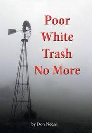 Poor White Trash No More by Don Neese