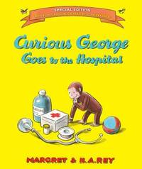 Curious George Goes to the Hospital (Special Edition) by H.A. Rey