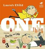 Charlie and Lola: One Thing by Lauren Child