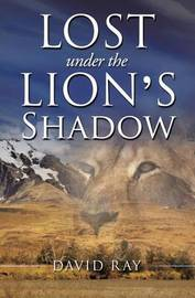 Lost Under the Lion's Shadow by David Ray