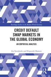 Credit Default Swap Markets in the Global Economy by Go Tamakoshi