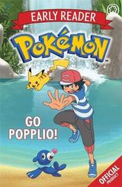 The Official Pokemon Early Reader: Go Popplio! by Pokemon