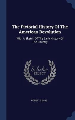 The Pictorial History of the American Revolution by Robert Sears