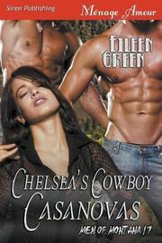 Chelsea's Cowboy Casanovas [men of Montana 17] (Siren Publishing Menage Amour) by Eileen Green