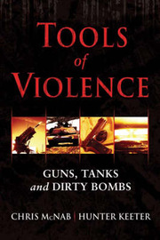 Tools of Violence: Guns, Tanks and Dirty Bombs by Chris McNab image