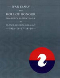 War Diary and Roll of Honour 14th Heavy Battery R.G.A. in France, Belgium, Germany 1915-1919 by Naval & Military Press image