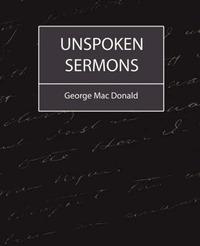 Unspoken Sermons by Mac Donald George Mac Donald image