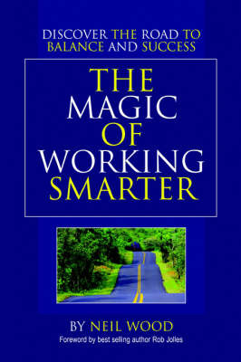 The Magic of Working Smarter: Discover the Road to Balance and Success by Neil Wood image
