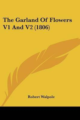 The Garland of Flowers V1 and V2 (1806) by Robert Walpole