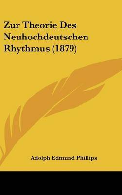 Zur Theorie Des Neuhochdeutschen Rhythmus (1879) by Adolph Edmund Phillips