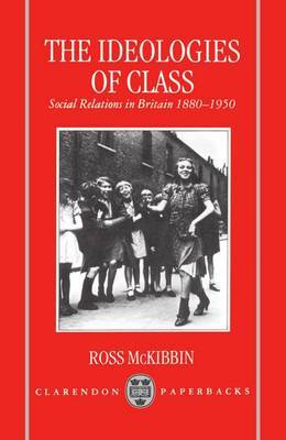 The Ideologies of Class by Ross McKibbin image